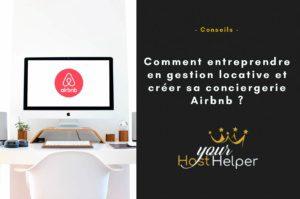 Comment entreprendre en gestion locative et créer sa conciergerie Airbnb ?